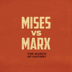 Mises vs. Marx - The March of History